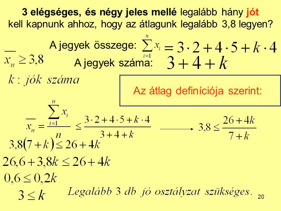 20 3 elégséges, és négy jeles mellé legalább hány jót kell kapnunk ahhoz, hogy az átlagunk legalább 3,8 legyen? A jegyek összege: A jegyek száma: Az á