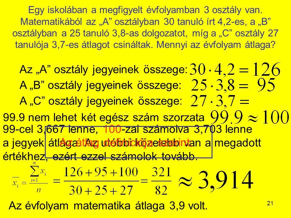 """21 Egy iskolában a megfigyelt évfolyamban 3 osztály van. Matematikából az """"A"""" osztályban 30 tanuló írt 4,2-es, a """"B"""" osztályban a 25 tanuló 3,8-as dol"""