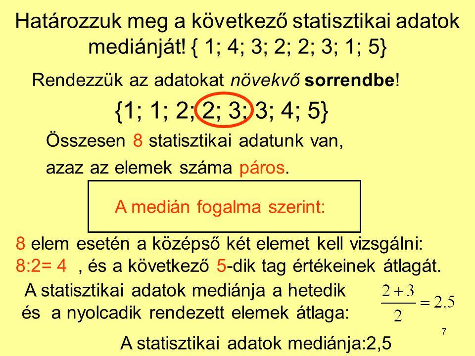 7 Határozzuk meg a következő statisztikai adatok mediánját.