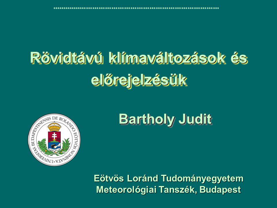 Rövidtávú klímaváltozások és előrejelzésük Bartholy Judit ******************************************************************************* Eötvös Loránd Tudományegyetem Meteorológiai Tanszék, Budapest