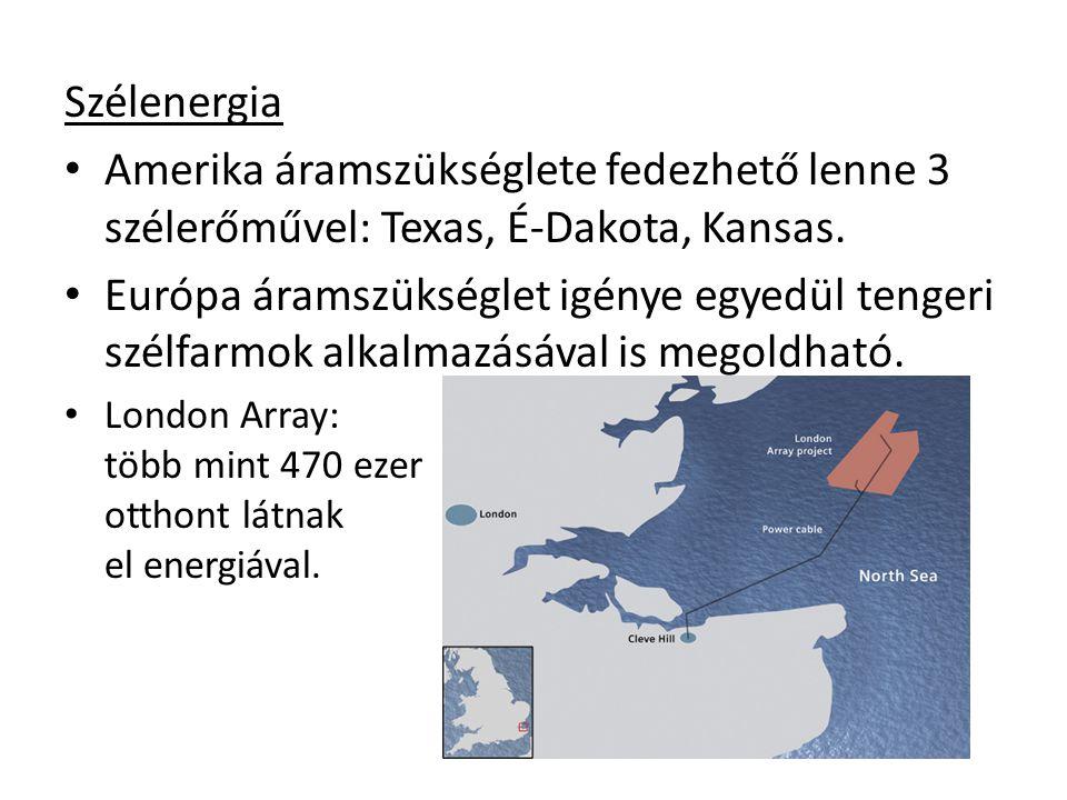 Szélenergia Amerika áramszükséglete fedezhető lenne 3 szélerőművel: Texas, É-Dakota, Kansas. Európa áramszükséglet igénye egyedül tengeri szélfarmok a