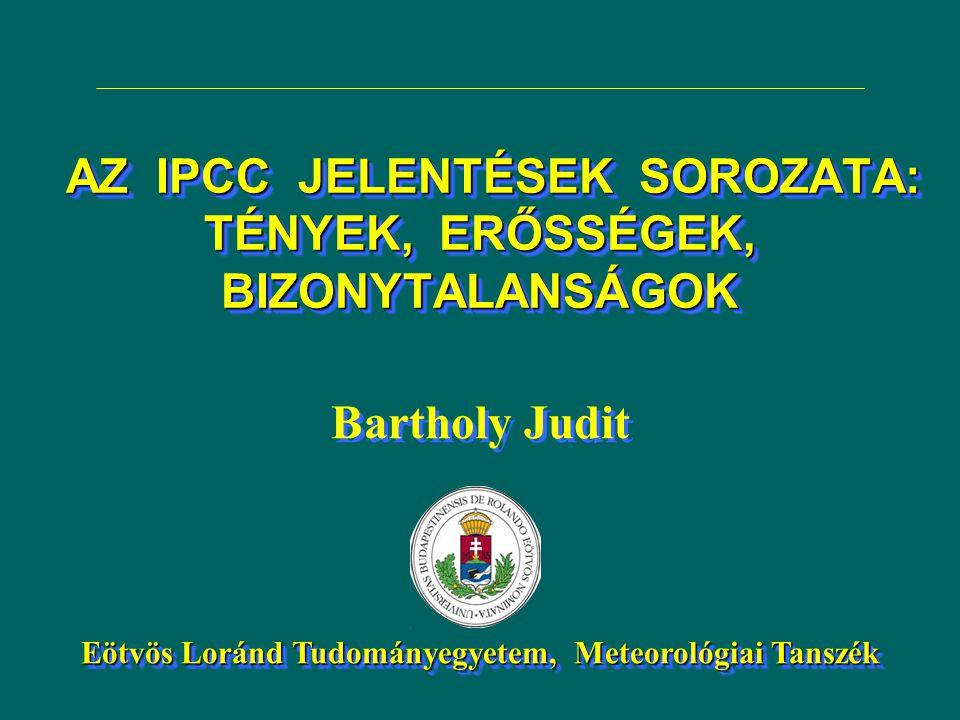 Bartholy Judit Eötvös Loránd Tudományegyetem, Meteorológiai Tanszék Bartholy Judit Eötvös Loránd Tudományegyetem, Meteorológiai Tanszék AZ IPCC JELENT