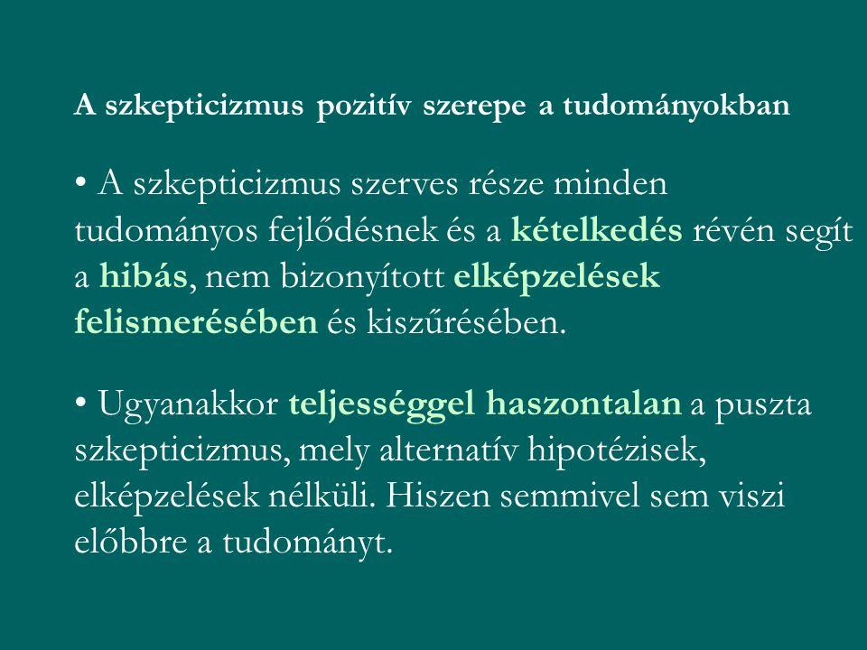 A szkepticizmus pozitív szerepe a tudományokban A szkepticizmus szerves része minden tudományos fejlődésnek és a kételkedés révén segít a hibás, nem b
