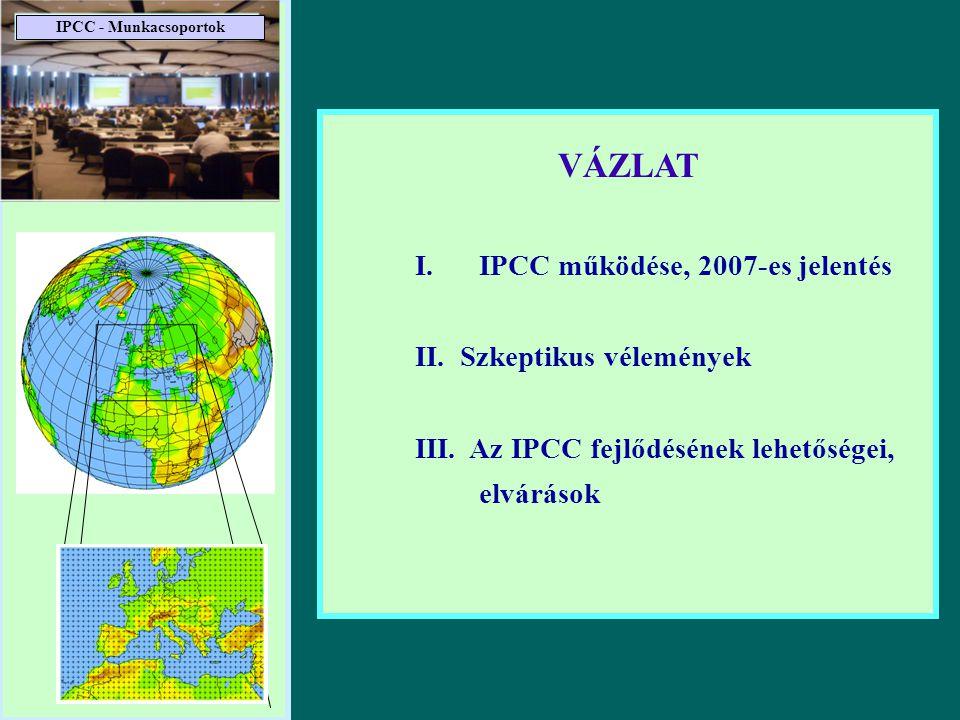 VÁZLAT I.IPCC működése, 2007-es jelentés II. Szkeptikus vélemények III. Az IPCC fejlődésének lehetőségei, elvárások IPCC - Munkacsoportok