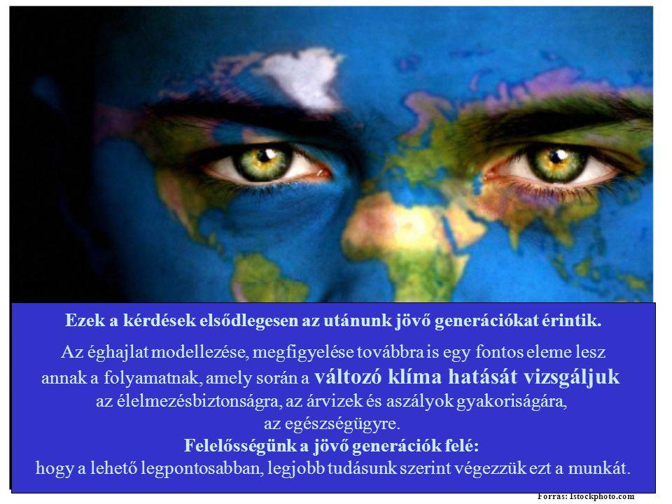 Forrás: Istockphoto.com Ezek a kérdések elsődlegesen az utánunk jövő generációkat érintik. Az éghajlat modellezése, megfigyelése továbbra is egy fonto