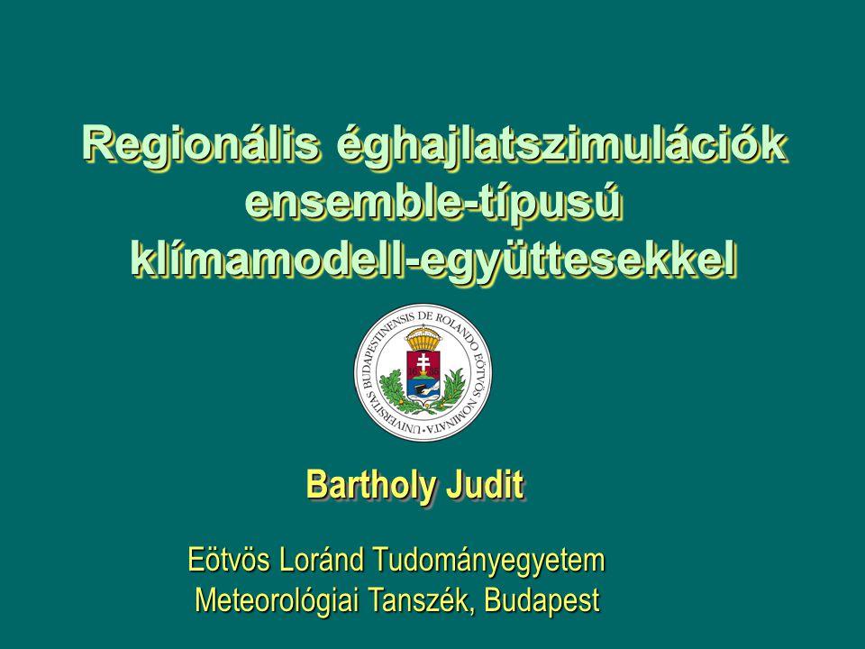 Regionális éghajlatszimulációk ensemble-típusú klímamodell-együttesekkel Bartholy Judit Eötvös Loránd Tudományegyetem Meteorológiai Tanszék, Budapest