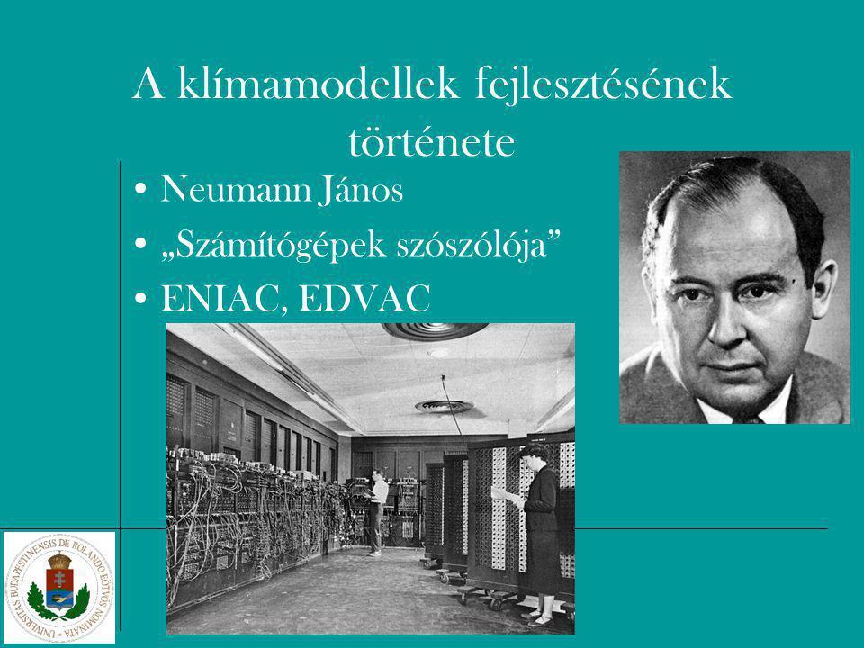 """A klímamodellek fejlesztésének története Neumann János """"Számítógépek szószólója ENIAC, EDVAC"""