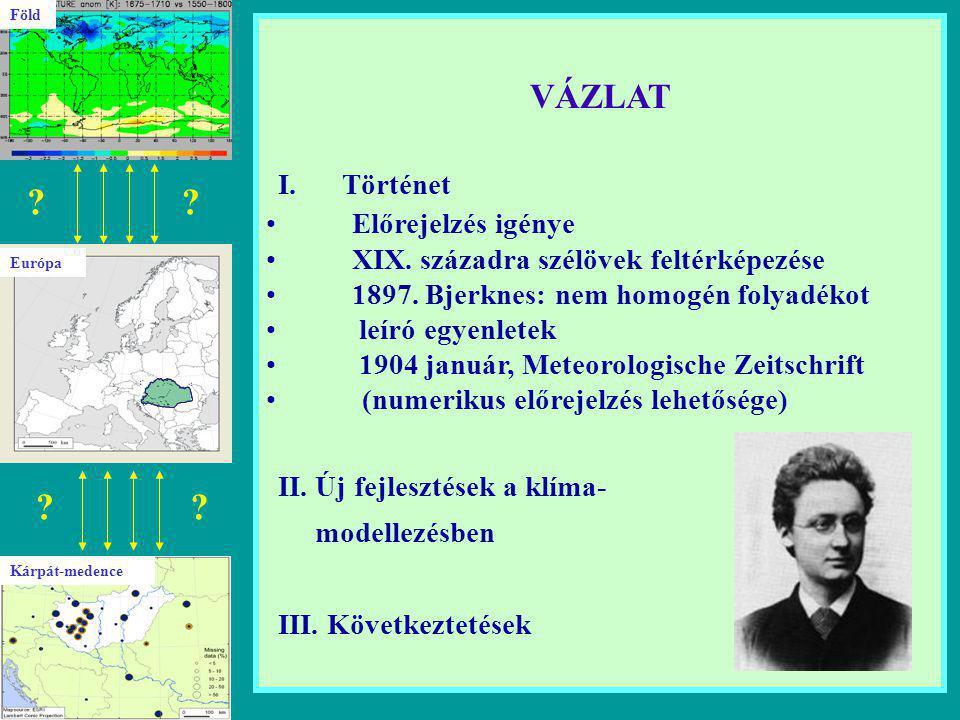 VÁZLAT I.Történet Előrejelzés igénye XIX. századra szélövek feltérképezése 1897.