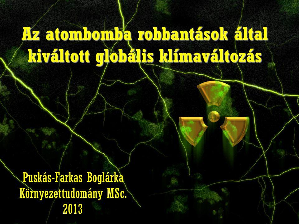 Az atombomba robbantások által kiváltott globális klímaváltozás Puskás-Farkas Boglárka Környezettudomány MSc. 2013