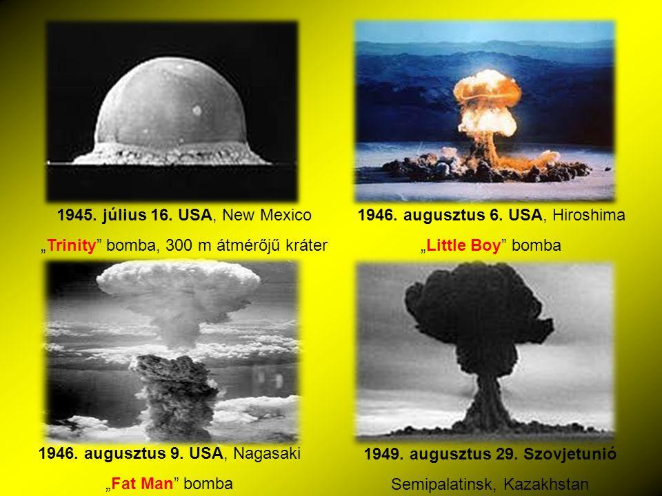 """1945. július 16. USA, New Mexico """"Trinity"""" bomba, 300 m átmérőjű kráter 1946. augusztus 6. USA, Hiroshima """"Little Boy"""" bomba 1946. augusztus 9. USA, N"""