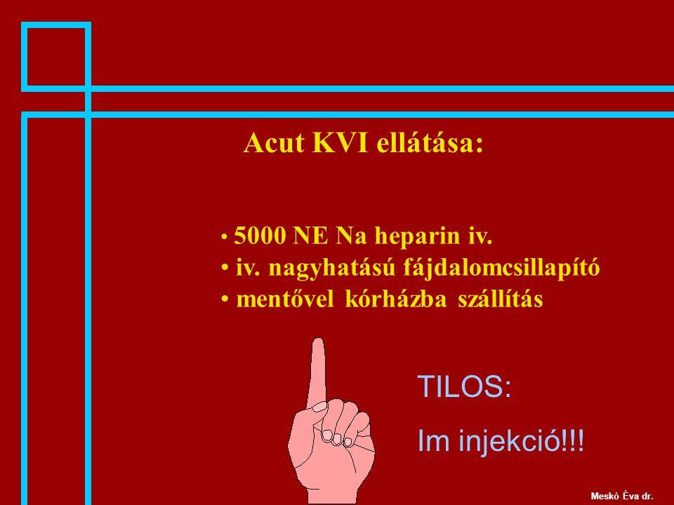 Acut KVI ellátása: 5000 NE Na heparin iv.iv.