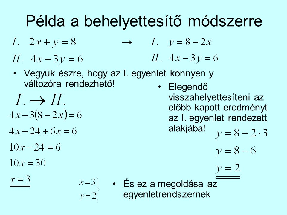 Példa a behelyettesítő módszerre Vegyük észre, hogy az I. egyenlet könnyen y változóra rendezhető! Elegendő visszahelyettesíteni az előbb kapott eredm