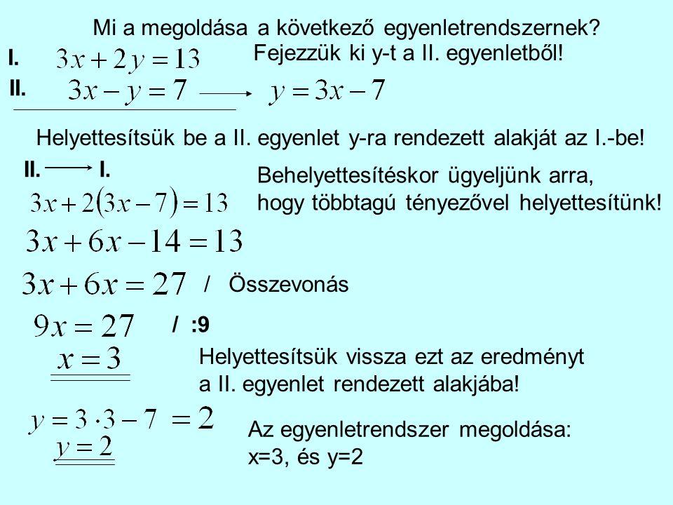 I. II. Mi a megoldása a következő egyenletrendszernek? Fejezzük ki y-t a II. egyenletből! Helyettesítsük be a II. egyenlet y-ra rendezett alakját az I