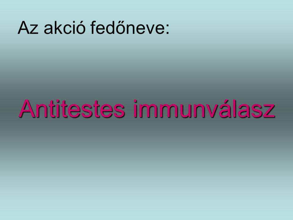 Az akció fedőneve: Antitestes immunválasz