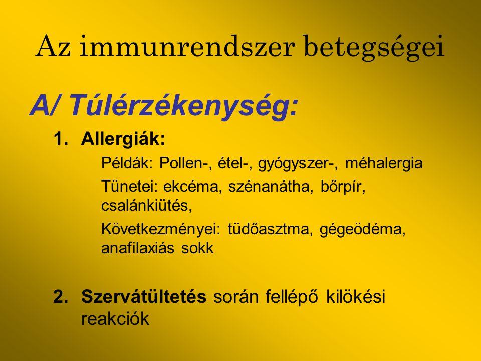 Az immunrendszer betegségei A/ Túlérzékenység: 1.Allergiák: Példák: Pollen-, étel-, gyógyszer-, méhalergia Tünetei: ekcéma, szénanátha, bőrpír, csalán