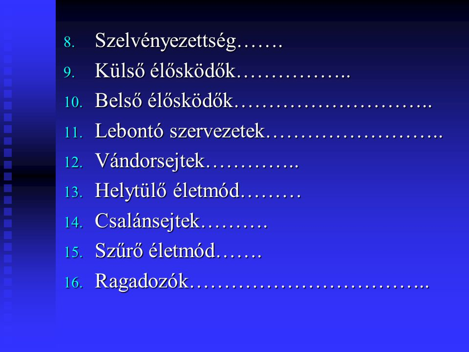 8. Szelvényezettség……. 9. Külső élősködők…………….. 10. Belső élősködők……………………….. 11. Lebontó szervezetek…………………….. 12. Vándorsejtek………….. 13. Helytülő