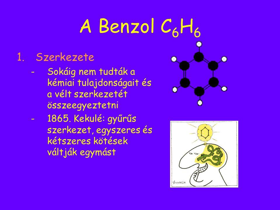 A Benzol C 6 H 6 1.Szerkezete -Sokáig nem tudták a kémiai tulajdonságait és a vélt szerkezetét összeegyeztetni -1865. Kekulé: gyűrűs szerkezet, egysze