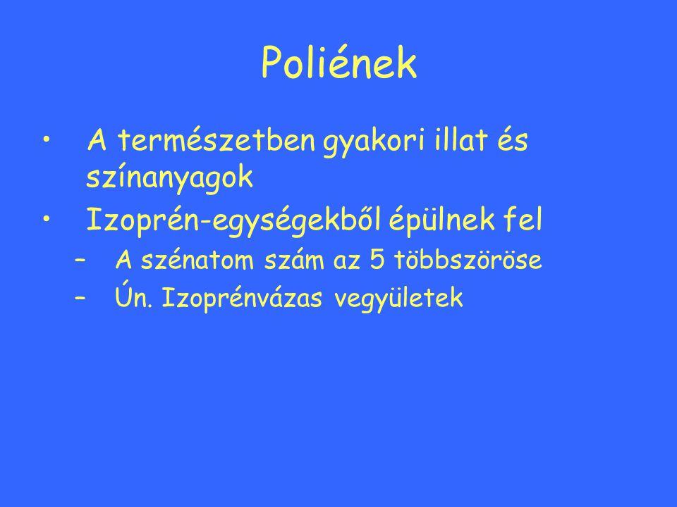 Poliének A természetben gyakori illat és színanyagok Izoprén-egységekből épülnek fel –A szénatom szám az 5 többszöröse –Ún.