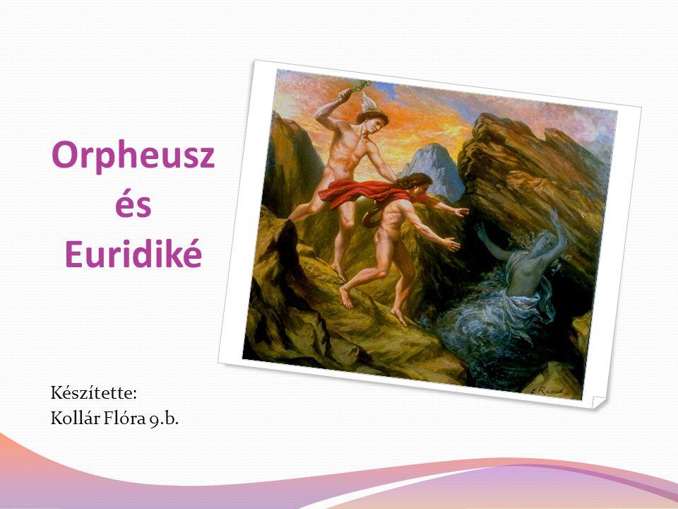 Orpheusz Görög mitológia kiemelkedő alakja Trák származású Líra (héthúrú lant) feltalálójának, tökéletesítőjének tartották Euridiké Orpheusz felesége aki meghalt.