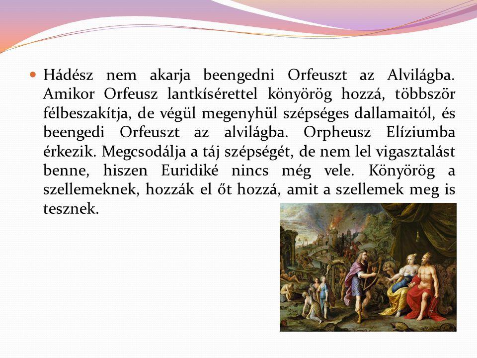 Hádész nem akarja beengedni Orfeuszt az Alvilágba. Amikor Orfeusz lantkísérettel könyörög hozzá, többször félbeszakítja, de végül megenyhül szépséges