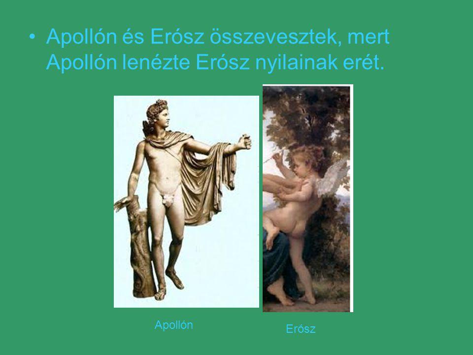 Apollón és Erósz összevesztek, mert Apollón lenézte Erósz nyilainak erét. Apollón Erósz