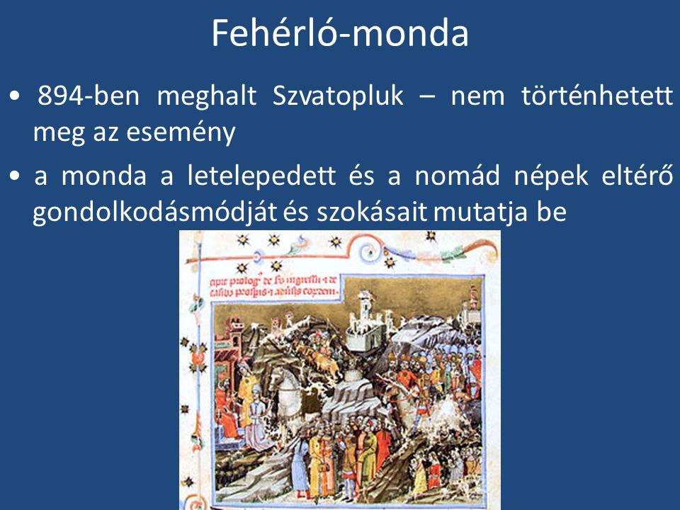 Fehérló-monda 894-ben meghalt Szvatopluk – nem történhetett meg az esemény a monda a letelepedett és a nomád népek eltérő gondolkodásmódját és szokásait mutatja be