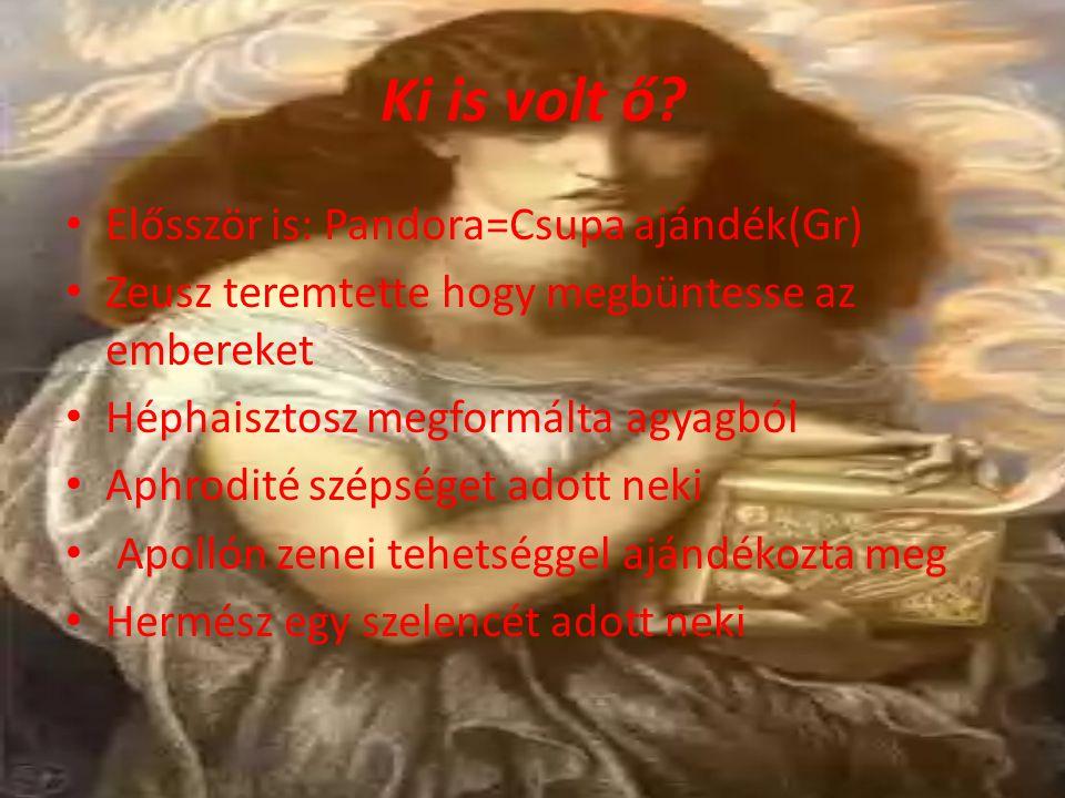 Ki is volt ő? Elősször is: Pandora=Csupa ajándék(Gr) Zeusz teremtette hogy megbüntesse az embereket Héphaisztosz megformálta agyagból Aphrodité szépsé