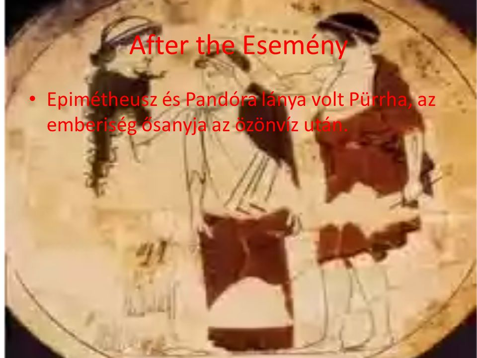 After the Esemény Epimétheusz és Pandóra lánya volt Pürrha, az emberiség ősanyja az özönvíz után.