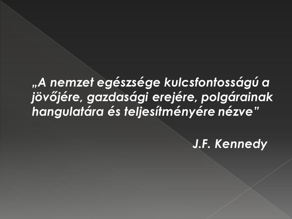 """""""A nemzet egészsége kulcsfontosságú a jövőjére, gazdasági erejére, polgárainak hangulatára és teljesítményére nézve J.F."""