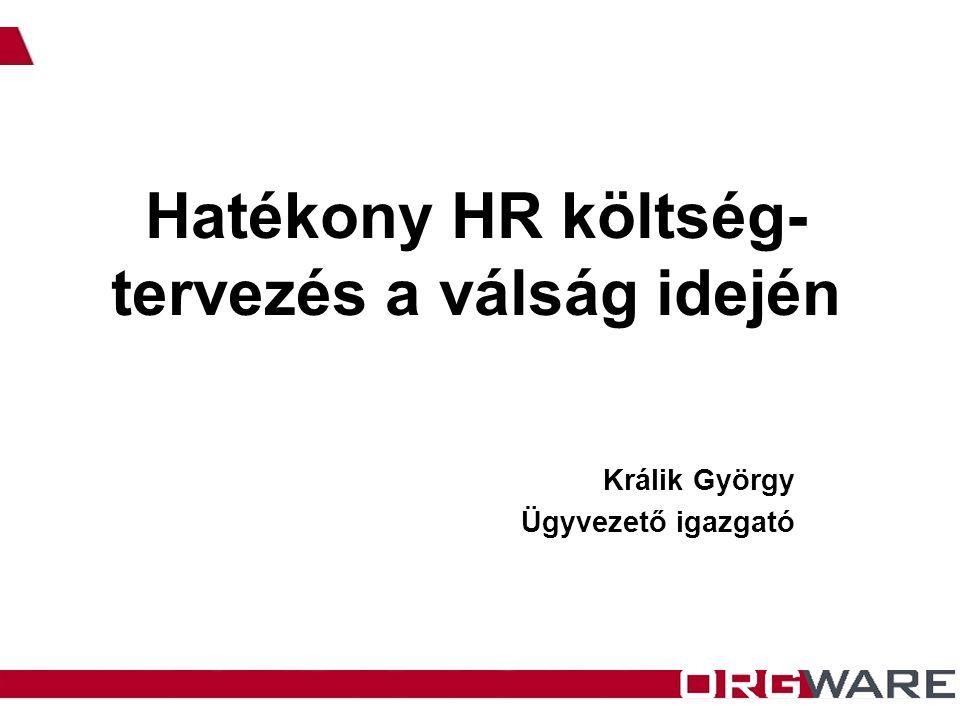 Hatékony HR költség- tervezés a válság idején Králik György Ügyvezető igazgató