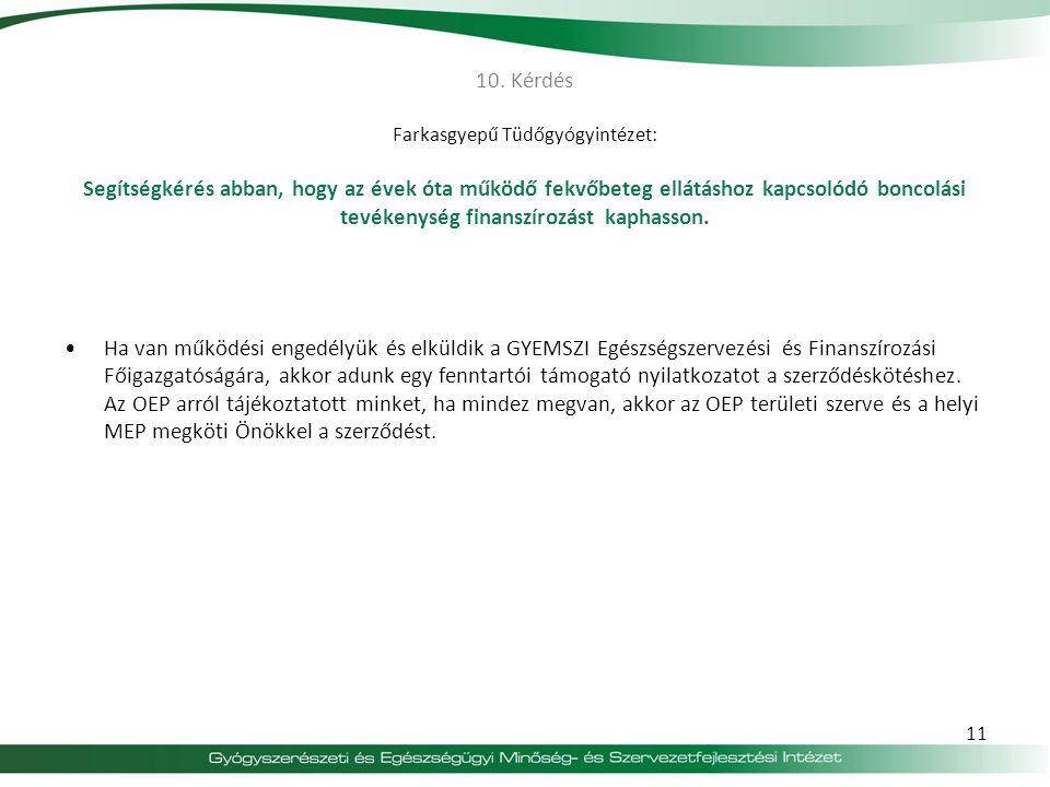 10. Kérdés Farkasgyepű Tüdőgyógyintézet: Segítségkérés abban, hogy az évek óta működő fekvőbeteg ellátáshoz kapcsolódó boncolási tevékenység finanszír