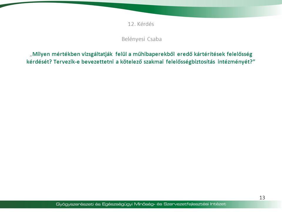 """12. Kérdés Belényesi Csaba """"Milyen mértékben vizsgáltatják felül a műhibaperekből eredő kártérítések felelősség kérdését? Tervezik-e bevezettetni a kö"""