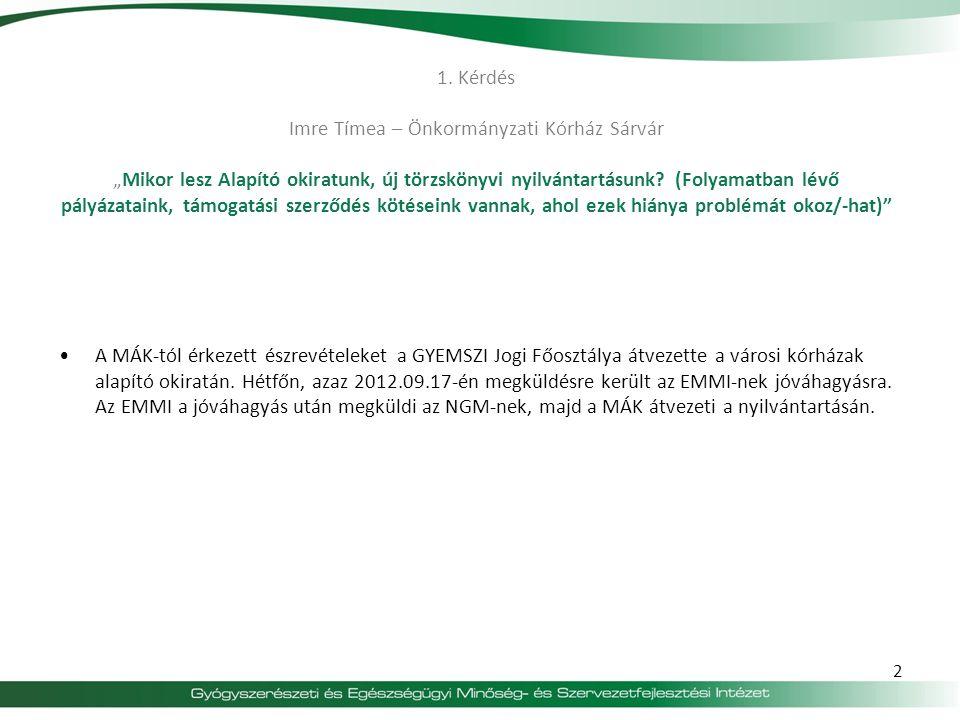 """1. Kérdés Imre Tímea – Önkormányzati Kórház Sárvár """"Mikor lesz Alapító okiratunk, új törzskönyvi nyilvántartásunk? (Folyamatban lévő pályázataink, tám"""
