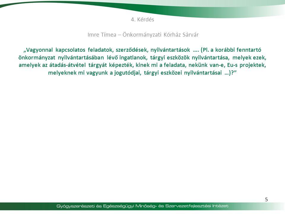 """4. Kérdés Imre Tímea – Önkormányzati Kórház Sárvár """"Vagyonnal kapcsolatos feladatok, szerződések, nyilvántartások …. (Pl. a korábbi fenntartó önkormán"""