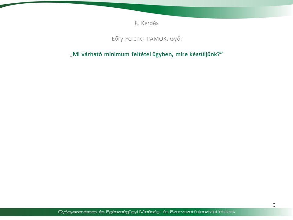 """8. Kérdés Eőry Ferenc- PAMOK, Győr """"Mi várható minimum feltétel ügyben, mire készüljünk? 9"""