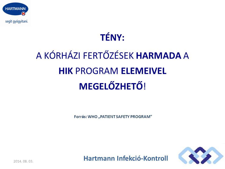 """TÉNY: A KÓRHÁZI FERTŐZÉSEK HARMADA A HIK PROGRAM ELEMEIVEL MEGELŐZHETŐ! Forrás: WHO """"PATIENT SAFETY PROGRAM"""" 2014. 08. 03. Hartmann Infekció-Kontroll"""