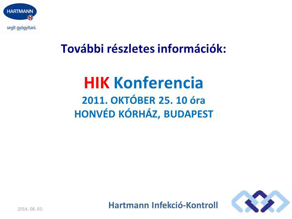 További részletes információk: HIK Konferencia 2011. OKTÓBER 25. 10 óra HONVÉD KÓRHÁZ, BUDAPEST 2014. 08. 03. Hartmann Infekció-Kontroll