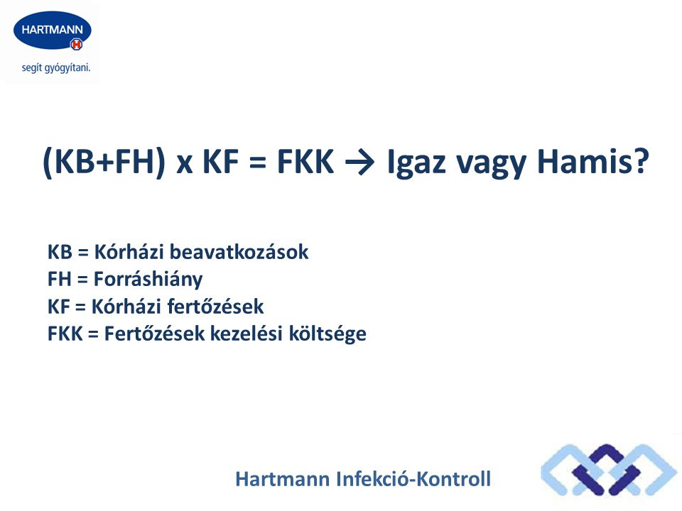 Hartmann Infekció-Kontroll (KB+FH) x KF = FKK → Igaz vagy Hamis.