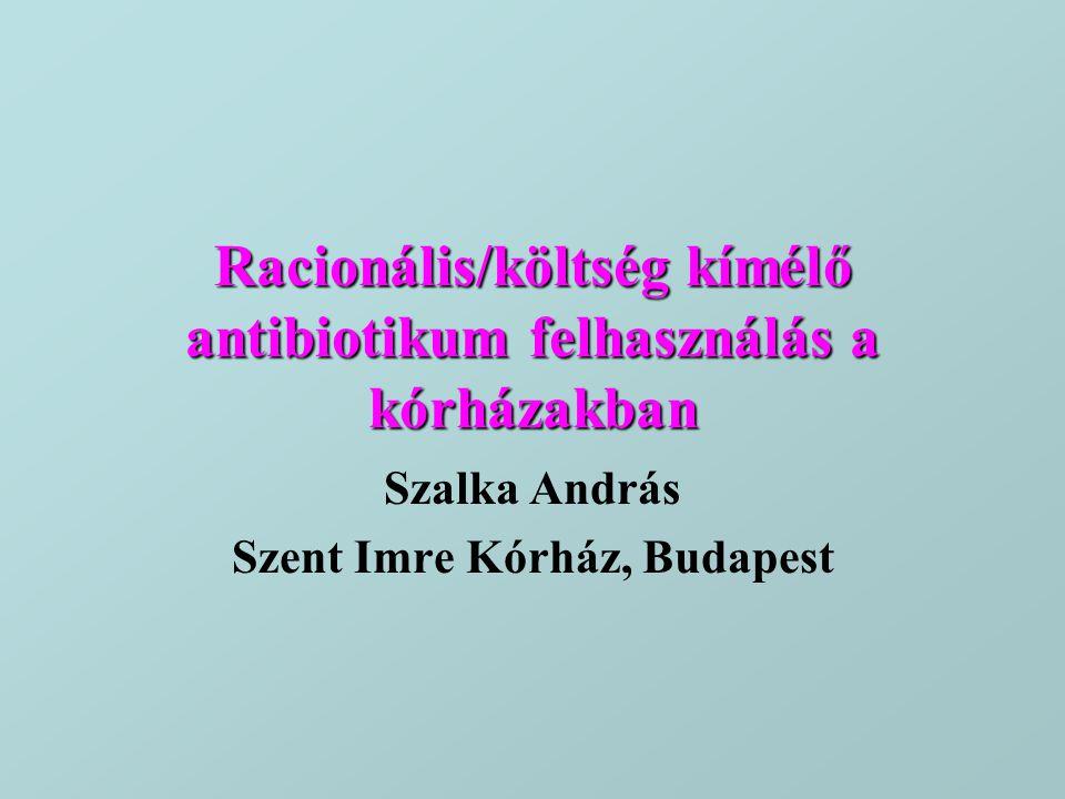 Racionális/költség kímélő antibiotikum felhasználás a kórházakban Szalka András Szent Imre Kórház, Budapest
