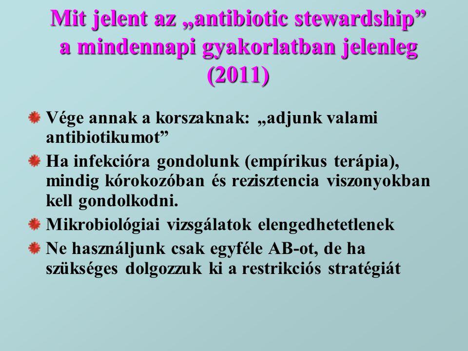 """Mit jelent az """"antibiotic stewardship"""" a mindennapi gyakorlatban jelenleg (2011) Vége annak a korszaknak: """"adjunk valami antibiotikumot"""" Ha infekcióra"""