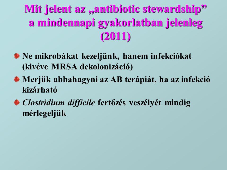 """Mit jelent az """"antibiotic stewardship"""" a mindennapi gyakorlatban jelenleg (2011) Ne mikrobákat kezeljünk, hanem infekciókat (kivéve MRSA dekolonizáció"""