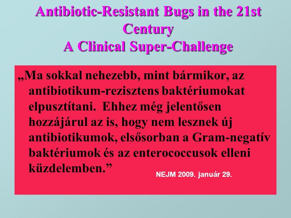 """Antibiotic-Resistant Bugs in the 21st Century A Clinical Super-Challenge """"Ma sokkal nehezebb, mint bármikor, az antibiotikum-rezisztens baktériumokat"""