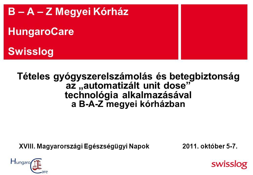 """B – A – Z Megyei Kórház HungaroCare Swisslog Tételes gyógyszerelszámolás és betegbiztonság az """"automatizált unit dose"""" technológia alkalmazásával a B-"""