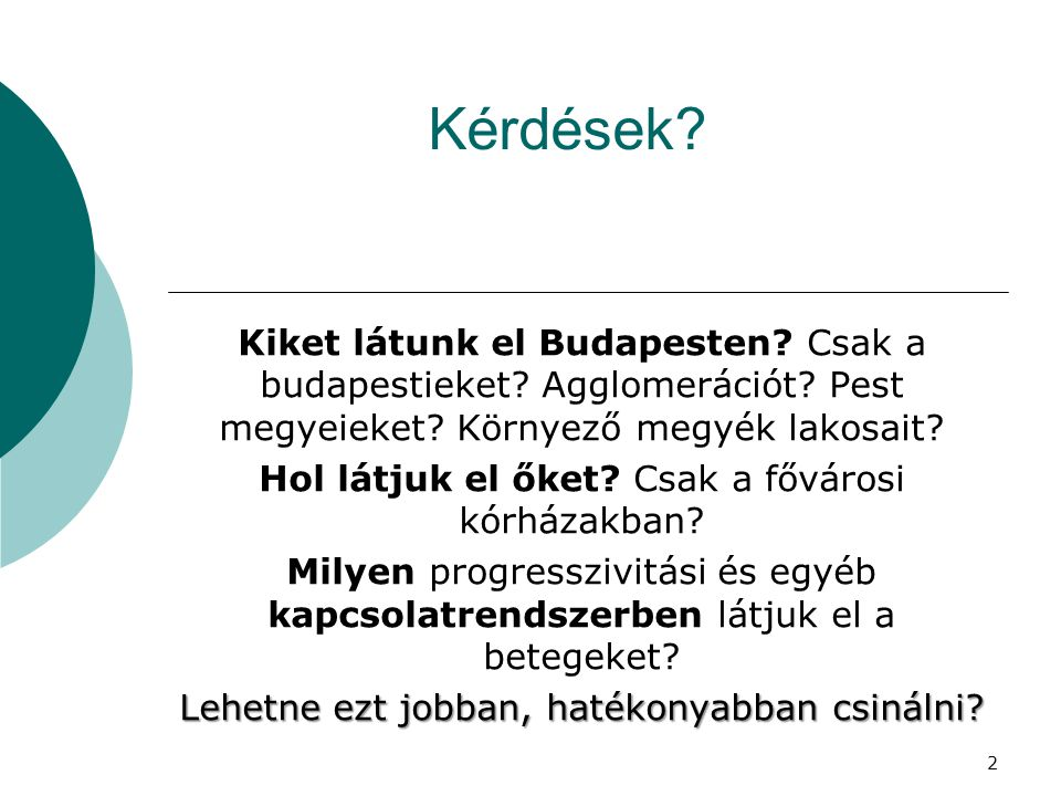Kérdések? Kiket látunk el Budapesten? Csak a budapestieket? Agglomerációt? Pest megyeieket? Környező megyék lakosait? Hol látjuk el őket? Csak a fővár