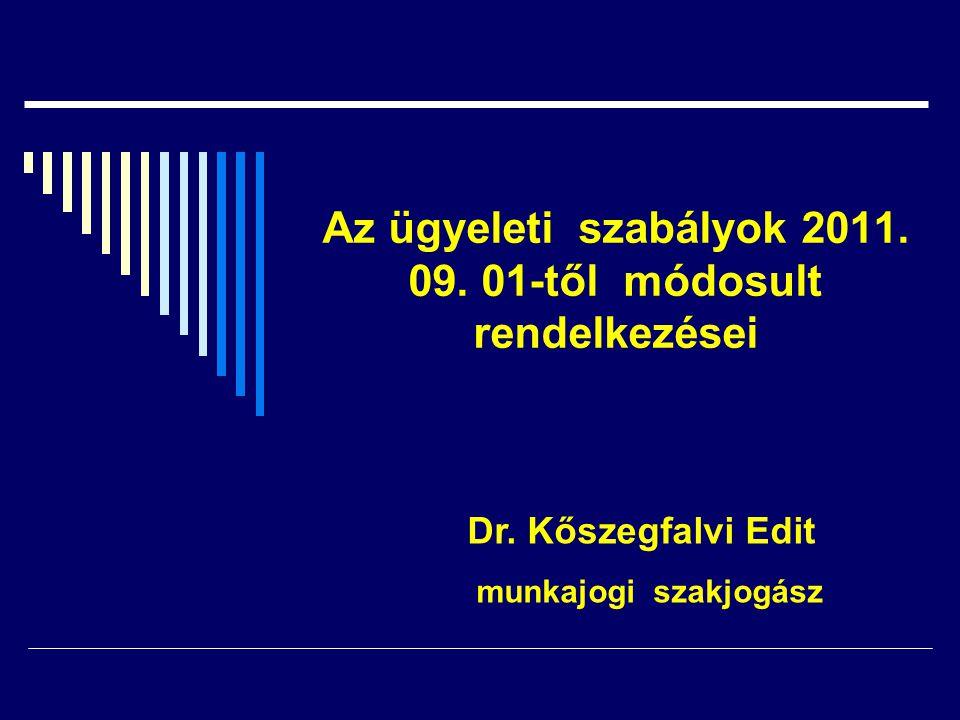 Az ügyeleti szabályok 2011. 09. 01-től módosult rendelkezései Dr. Kőszegfalvi Edit munkajogi szakjogász