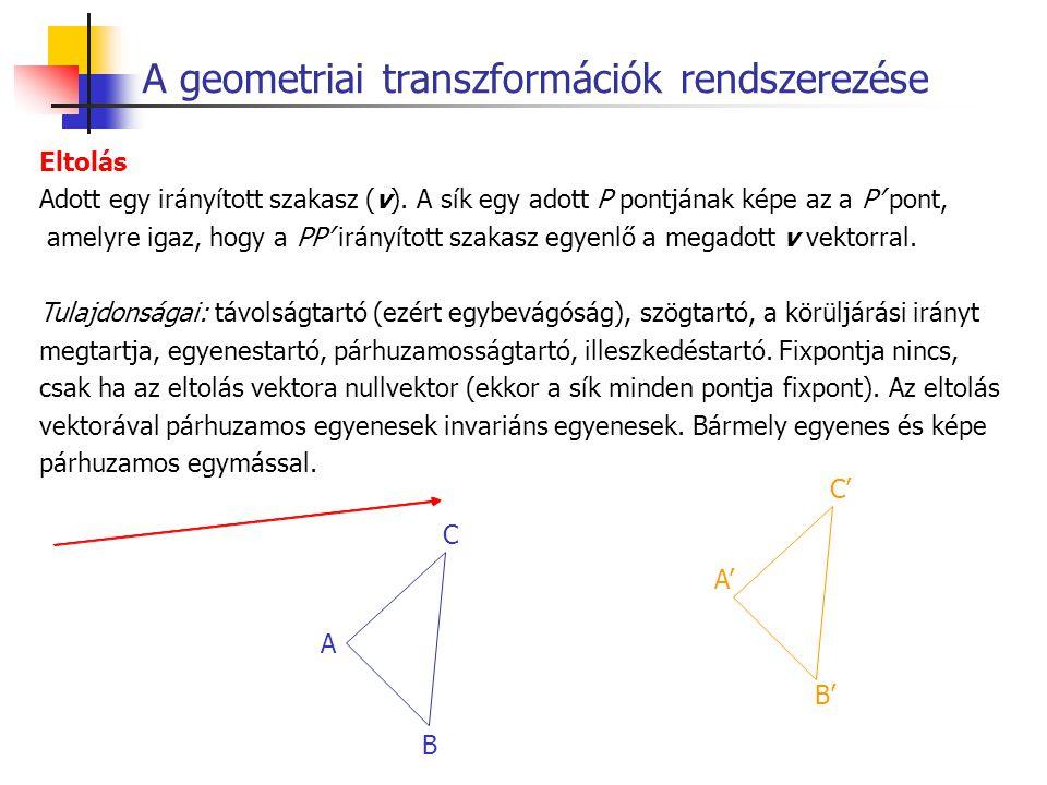 A geometriai transzformációk rendszerezése Eltolás Adott egy irányított szakasz (v). A sík egy adott P pontjának képe az a P' pont, amelyre igaz, hogy