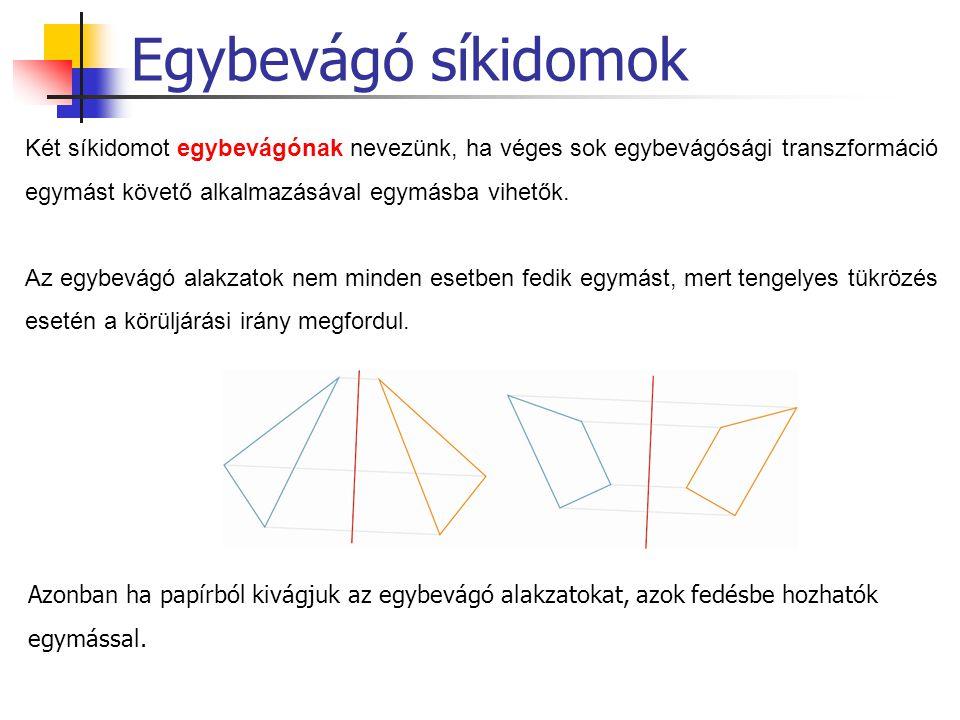 Egybevágó síkidomok Két síkidomot egybevágónak nevezünk, ha véges sok egybevágósági transzformáció egymást követő alkalmazásával egymásba vihetők. Az