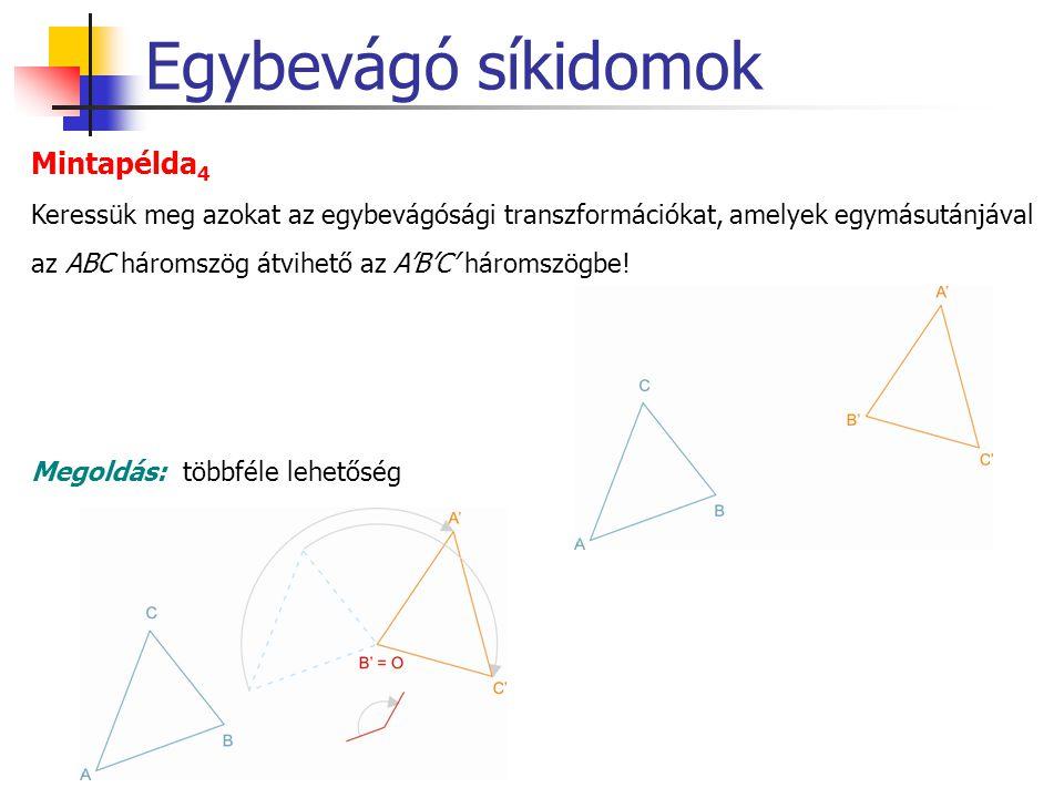 Egybevágó síkidomok Keressük meg azokat az egybevágósági transzformációkat, amelyek egymásutánjával az ABC háromszög átvihető az A'B'C' háromszögbe! M