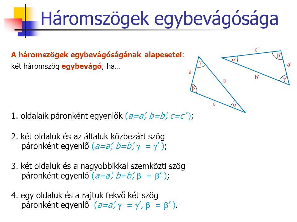 Háromszögek egybevágósága A háromszögek egybevágóságának alapesetei: két háromszög egybevágó, ha… 1. oldalaik páronként egyenlők (a=a', b=b', c=c' );