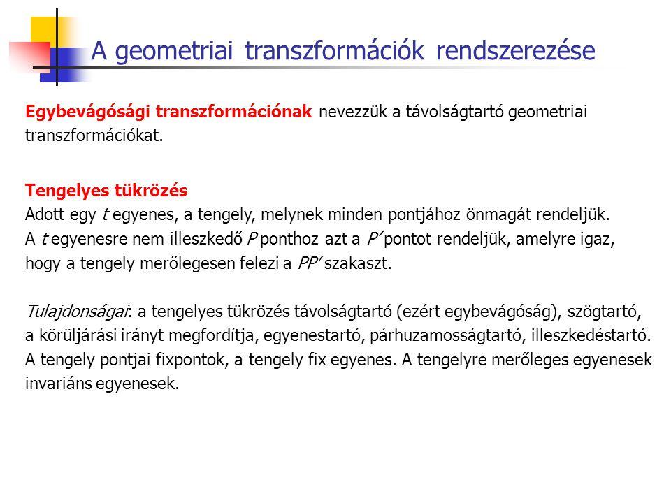 A geometriai transzformációk rendszerezése Egybevágósági transzformációnak nevezzük a távolságtartó geometriai transzformációkat. Tengelyes tükrözés A